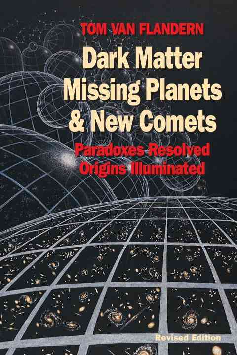 Dark Matter, Missing Planets and New Comets By Van Flandern, Tom